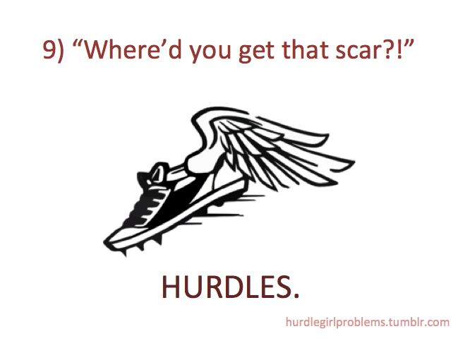 Hurdles. Proud to show my hurdle scars.