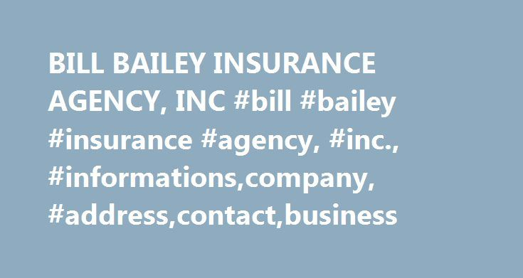 BILL BAILEY INSURANCE AGENCY, INC #bill #bailey #insurance #agency, #inc., #informations,company, #address,contact,business http://maryland.remmont.com/bill-bailey-insurance-agency-inc-bill-bailey-insurance-agency-inc-informationscompany-addresscontactbusiness/  # BILL BAILEY INSURANCE AGENCY, INC. Business Summary for BILL BAILEY INSURANCE AGENCY, INC. BILL BAILEY INSURANCE AGENCY, INC. is an Domestic Prit Corporation business incorporated in Michigan, USA on July 2, 1991. Their business is…