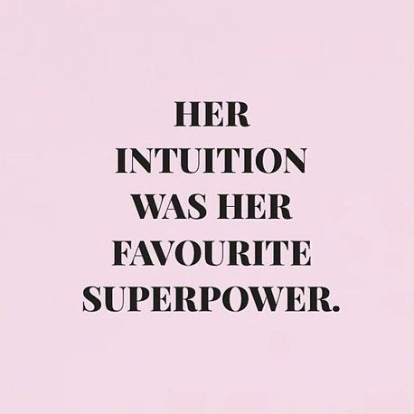 My intuition IS my Superpower!  <3