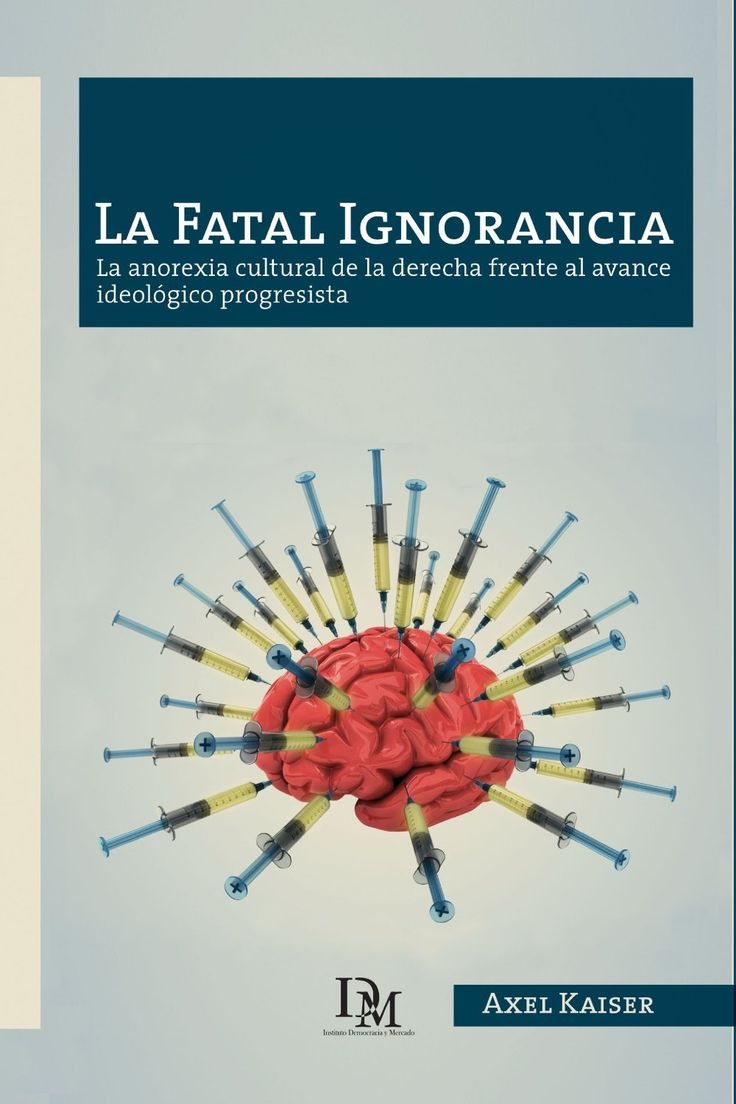 Axel Kaiser (2009): La Fatal Ignorancia. Descargar aquí: http://www.fppchile.cl/wp-content/uploads/2014/09/La-fatal-ignorancia-interior-2012.pdf