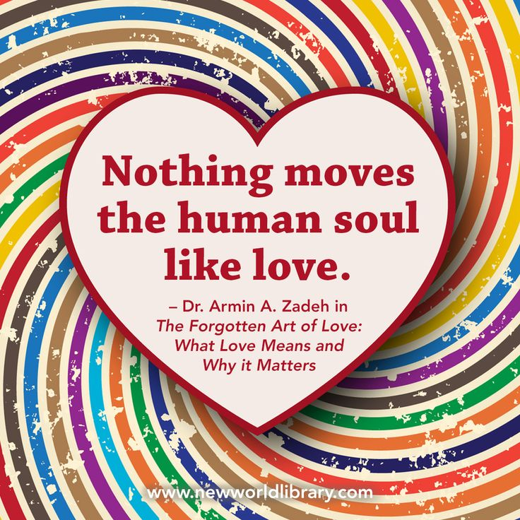 """Nothing moves the human soul like love."" ~ Dr. Armin A Zadeh in THE FORGOTTEN ART OF LOVE: What Love Means and Why It Matters, available now from New World Library"
