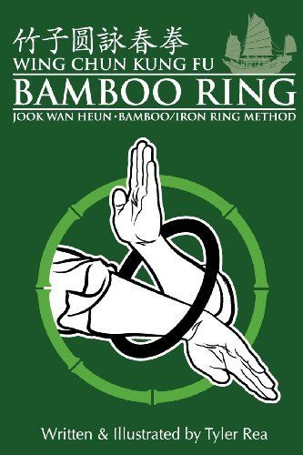 Wing Chun Kung Fu Bamboo Ring: Martial methods and details of the Jook Wan Heun of Wing Chun by Mr. Tyler Rea. $18.42. Publication: January 2, 2012. Publisher: CreateSpace Independent Publishing Platform (January 2, 2012)