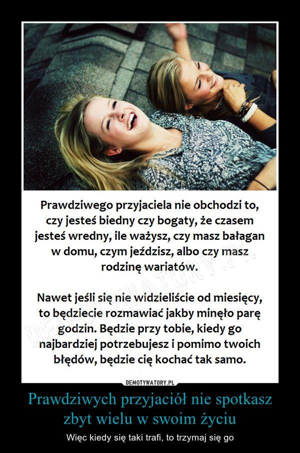 Prawdziwych przyjaciół nie spotkasz zbyt wielu w swoim życiu