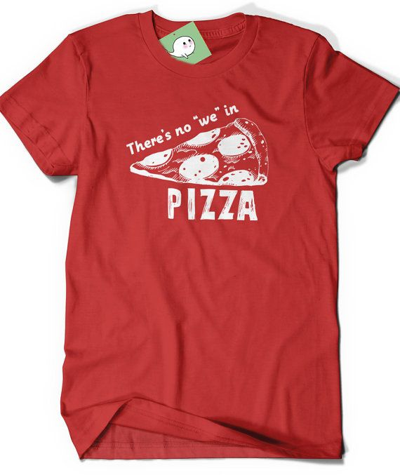 Pizza Shirt Funny T-Shirt T Shirt Tee Mens Women Kids Ladies Gift Present Foodie Food Shirt There's no We in Pizza Lover Geeky Nerd Geekery