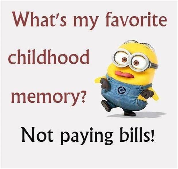 My favorite childhood memory? NOT paying bills! #Minion Love