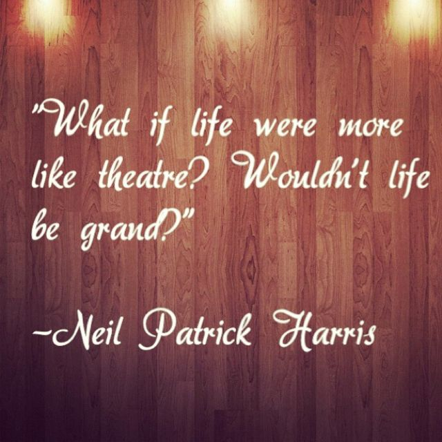 Neil Patrick Harris - Tony Awards. Couldn't have said it better myself. ILOVETHEATRE :)