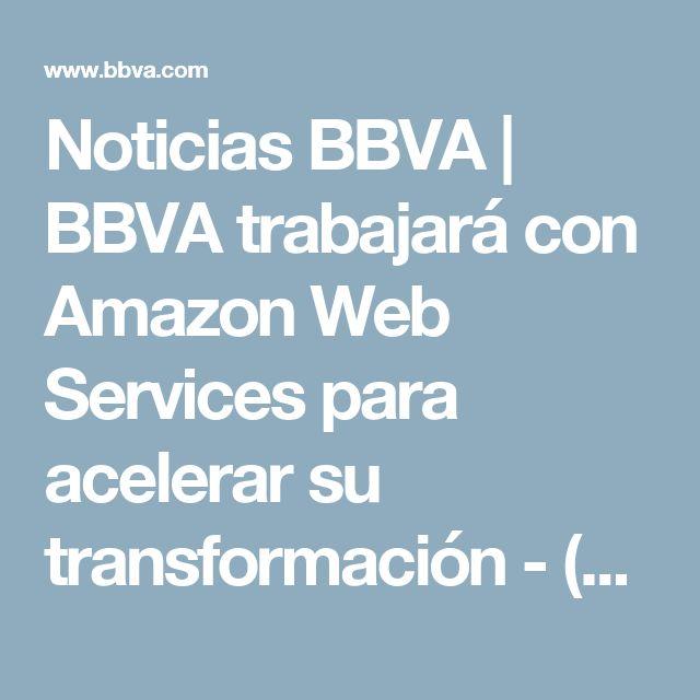 Noticias BBVA | BBVA trabajará con Amazon Web Services para acelerar su transformación - (Banco Bilbao Vizcaya Argentaria)
