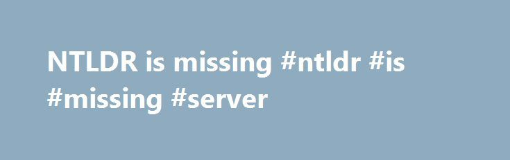 NTLDR is missing #ntldr #is #missing #server http://pittsburgh.remmont.com/ntldr-is-missing-ntldr-is-missing-server/  # NTLDR is Missing Updated: 05/05/2017 by Computer Hope Below are the full error messages that may be seen when the computer is booting. NTLDR is Missing Press any key to restart Boot: Couldn't find NTLDR Please insert another disk NTLDR is missing Press Ctrl Alt Del to Restart Computer is booting from a non-bootable source Many times this error is caused when the computer is…