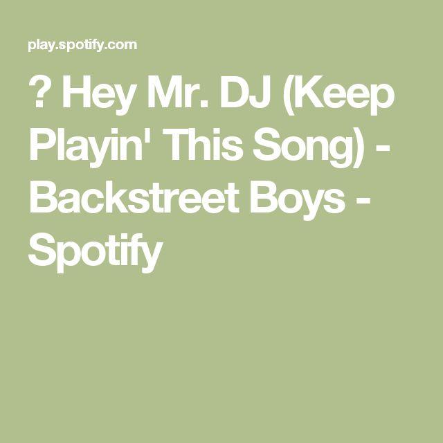 ▶ Hey Mr. DJ (Keep Playin' This Song) - Backstreet Boys - Spotify