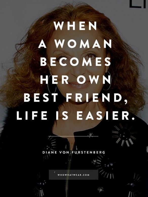 When a woman becomes her own best friend, life is easier. Diane von Furstenberg. Womanhood quote