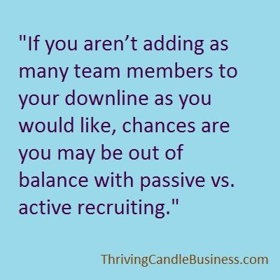 How to get more team members http://www.thrivingcandlebusiness.com/team-building/active-vs-passive-recruiting/