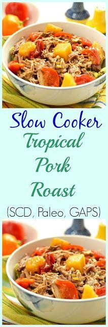 Tropical Slow Cooker Pork Roast (SCD, GAPS, Paleo, Gluten Free, Whole 30) - Whole 30 Pork - Paleo Pork - Slow Cooker Pork - Pineapple Pork Recipe