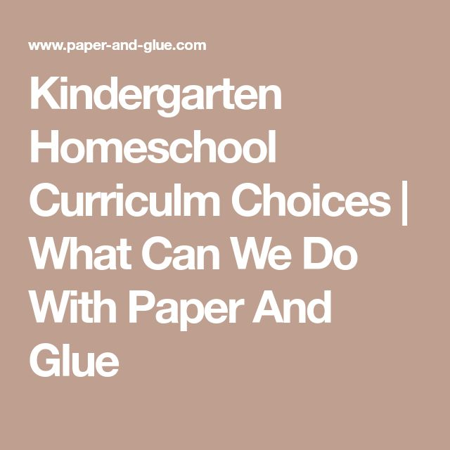 Kindergarten Homeschool Curriculm Choices | What Can We Do With Paper And Glue