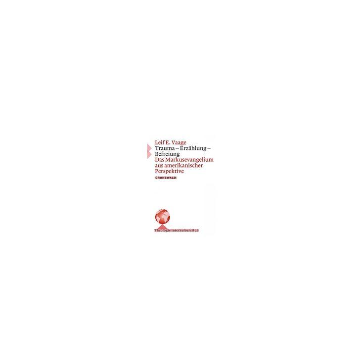 Trauma - Erzahlung - Befreiung : Das Markusevangelium Aus Amerikanischer Perspektive (Paperback) (Leif