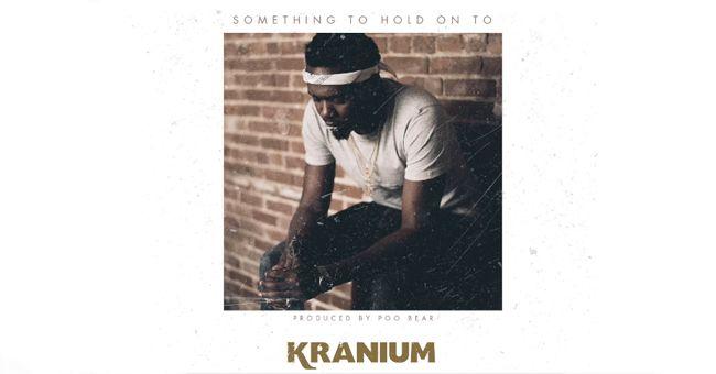 Kranium - Something To Hold On To  #Kranium #Kranium #PooBear #SomethingToHoldOnTo