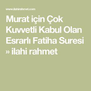 Murat için Çok Kuvvetli Kabul Olan Esrarlı Fatiha Suresi » ilahi rahmet