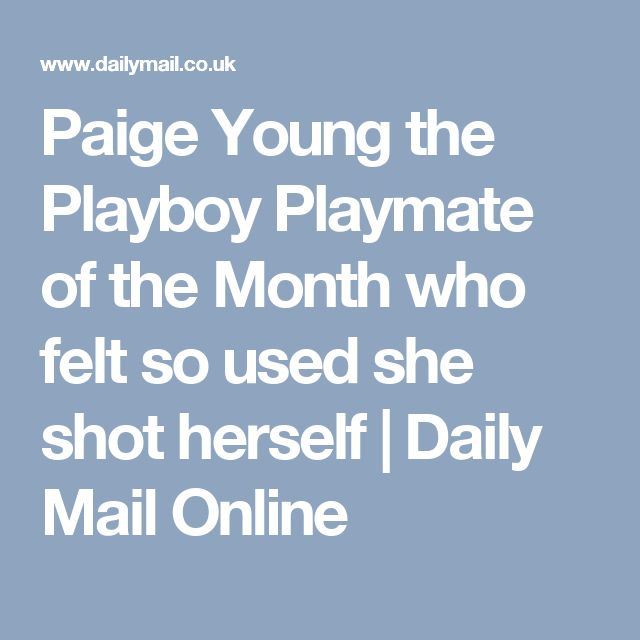 Paige Young the Playboy Playmate of the Month who felt so used she shot herself | Daily Mail Online
