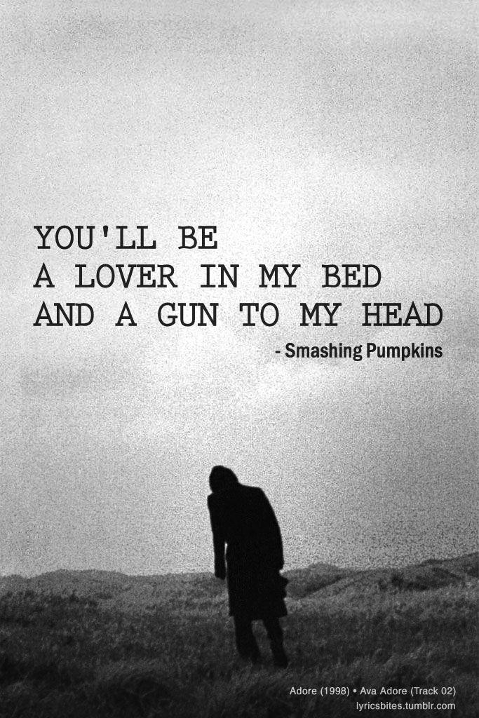 The Smashing Pumpkins, Ava Adore lyric.