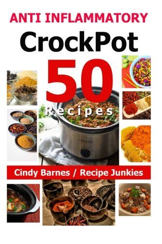 """50 Anti Inflammatory Crockpot Recipes Anti Inflammation Diet: The title say it all – or almost all """"50 Anti Inflammatory Crockpot Recipes - (Anti Inflammatory Recipes, Inflammatory Cooking in a Slow Cooker,"""" by Cindy Barnes, could add to its long but accurate title that the food is delicious! The Jamaican Jerked Turkey is award winning. Recommended. Five stars."""