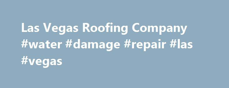 Las Vegas Roofing Company #water #damage #repair #las #vegas http://gambia.remmont.com/las-vegas-roofing-company-water-damage-repair-las-vegas/  # TIME TESTED SERVICES WE OFFER RESIDENTIAL COMMERCIAL ROOFING METAL WORK EXTERIOR PAINTING REQUEST A FREE ESTIMATE TODAY CUSTOMER TESTIMONIALS I was most satisfied with everything. From the time the young man came out. They called us to schedule the installation. They came in a prompt manner. Less than 48 hours a quality control guy came out to…