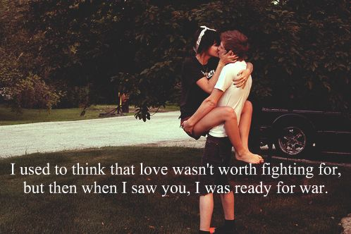 I used to think that love wasn't worth fighting for, but then I saw you, I was ready for war.