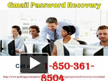 Why should I make Gmail Password Recovery?USA@1-850-361-8504If you be obliged make Gmail Password Recovery then you need to approach our team who is admirable in whole process and that's the main encouragement no. of clients is connecting us. So, don't consider de troop, just dial at our toll-free many 1-850-361-8504 station our team will help you out in no time. For more information visit our site: http://www.mailsupportnumber.com/gmail-change-forgot-password-recovery-reset.html –…