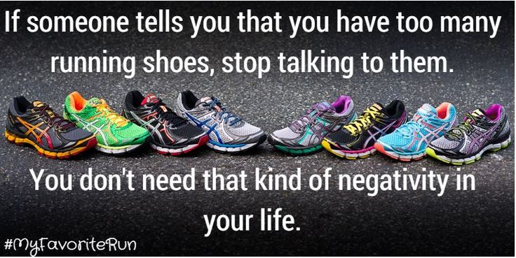 If someone tells you that you have too many running shoes, stop talking to them. You don't need that kind of negativity in your life.
