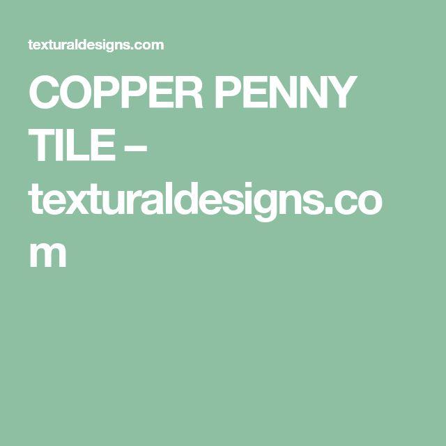 COPPER PENNY TILE – texturaldesigns.com