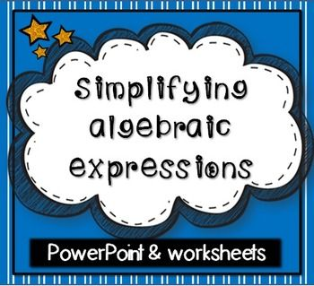 $$ Simplifying Algebraic Expressions PowerPoint and worksheets.