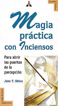 Magia práctica con inciensos de Jake T.Shine editado por Abraxas.ake T.Shine , sanador yaqui, autor de Magia Práctica con las velas, nos introduce en el apasionante mundo de las esencias sutiles que gobiernan el mundo de lo oculto.