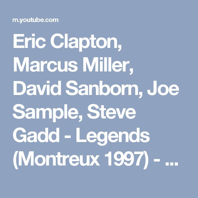 Eric Clapton, Marcus Miller, David Sanborn, Joe Sample, Steve Gadd - Legends (Montreux 1997) - - YouTube