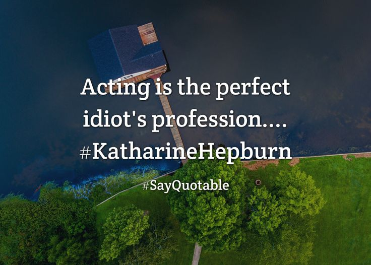 Quotes about Acting is the perfect idiot's profession.... #KatharineHepburn   with images background, share as cover photos, profile pictures on WhatsApp, Facebook and Instagram or HD wallpaper - Best quotes