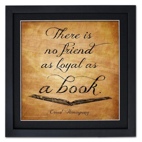 Es gibt kein Freund so loyal wie ein Buch.    ~ Ernest Hemingway klassische Zitat umrahmt Motivations Kunstdruck, Loyal wie ein Buch.