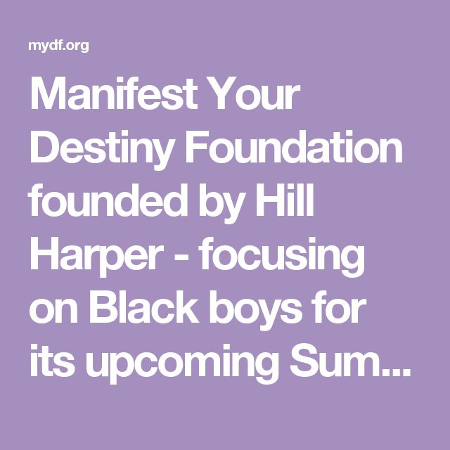 Manifest Your Destiny Foundation founded by Hill Harper -   focusing on Black boys for its upcoming Summer Empowerment Academy.