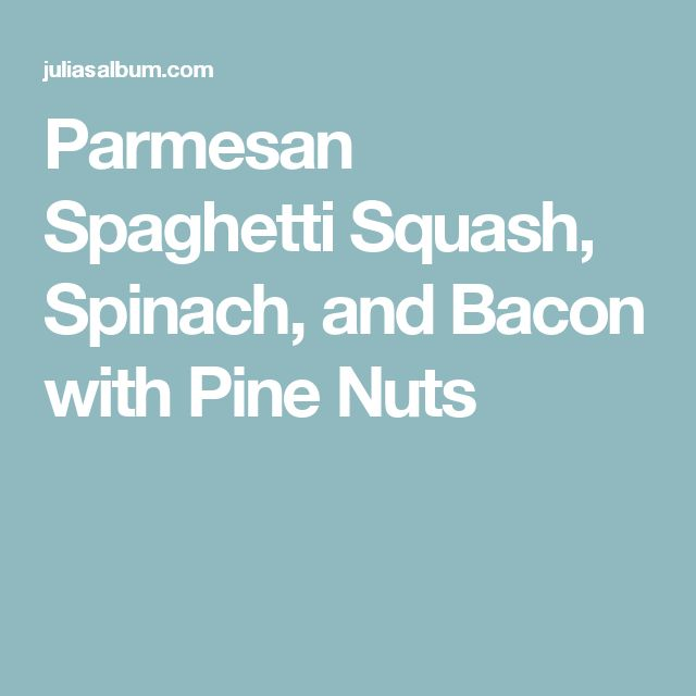 Parmesan Spaghetti Squash, Spinach, and Bacon with Pine Nuts