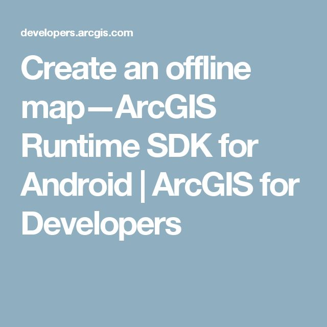 Create an offline map—ArcGIS Runtime SDK for Android | ArcGIS for Developers