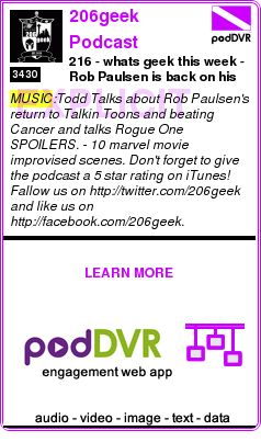 #MUSIC #PODCAST  206geek Podcast    216 - whats geek this week - Rob Paulsen is back on his podcast - Rogue One SPOILERS    READ:  https://podDVR.COM/?c=781a0017-63fa-82be-c5d5-1e21958e517a