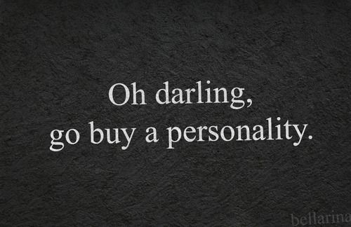 Oh darling go buy a personality funny quotes quote girl tumblr personality funny quotes girl quotes