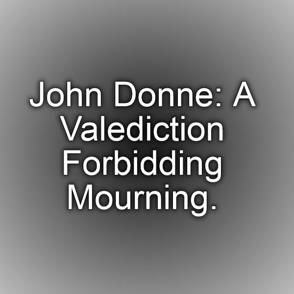 analysis of a valediction : forbidding mourning essay Free a valediction: forbidding mourning papers, essays, and research papers   analysis of a valediction forbidding mourning by john donne in a.