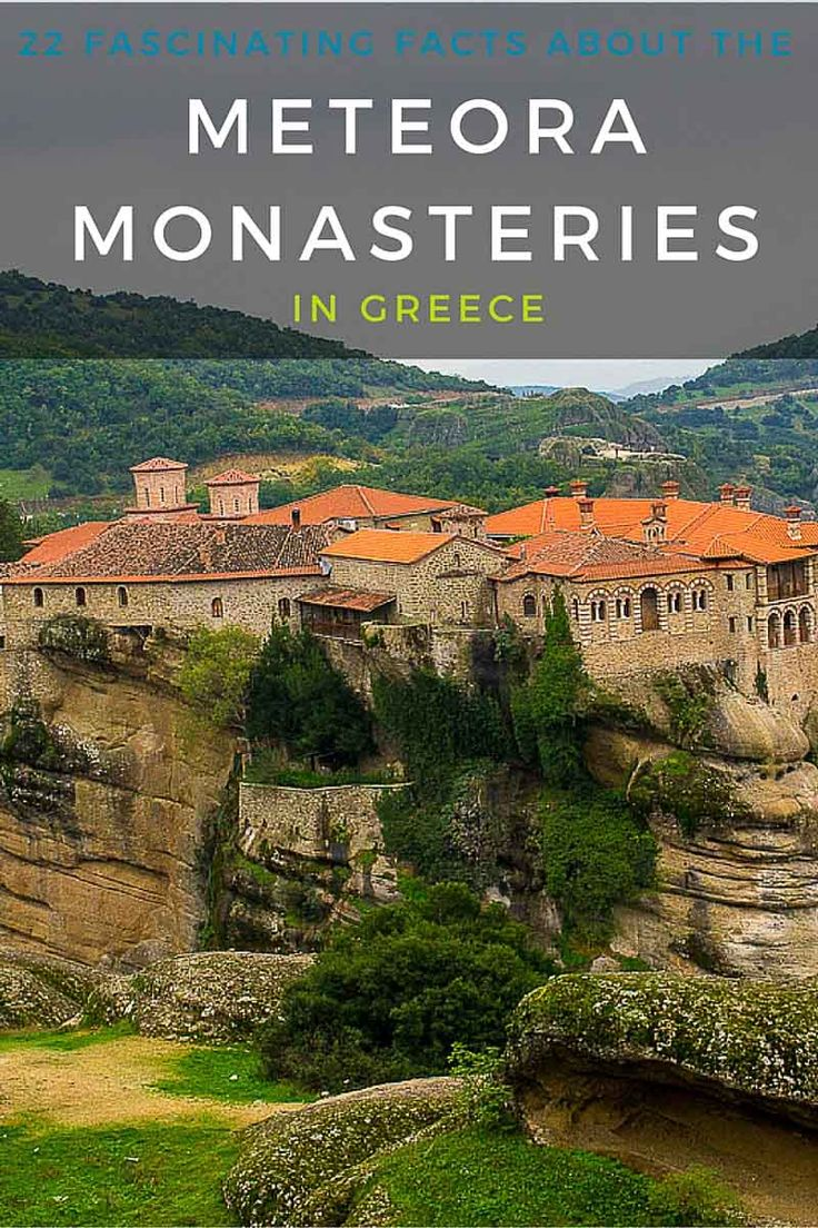 22 Fascinating Facts About the Meteora Monasteries in Greece