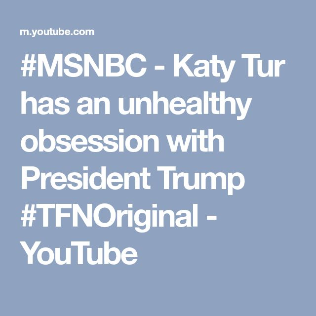 #MSNBC - Katy Tur has an unhealthy obsession with President Trump #TFNOriginal - YouTube