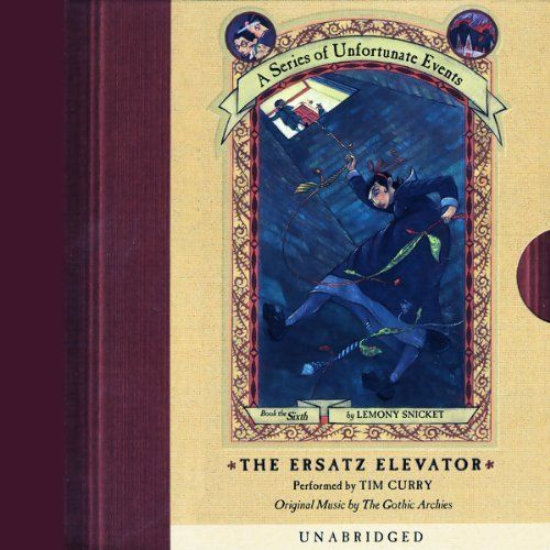 The Ersatz Elevator: A Series of Unfortunate Events #6. Narrated by the amazing Tim Curry!