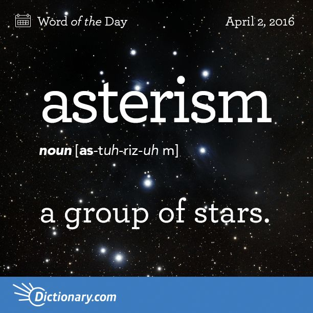 Dictionary.com's Word of the Day - asterism - Astronomy. a. a group of stars. b. a constellation.