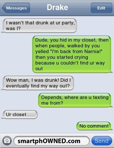 funny text messages i wasnt that drunk | DrakeI wasn't that drunk at ur party, was I? | Dude, you hid in my ...