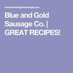 Blue and Gold Sausage Co. | GREAT RECIPES! Oh, how I miss B&G sausage! (It's an Okie thing!)