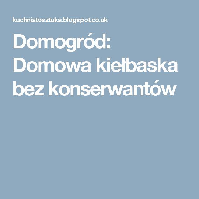 Domogród: Domowa kiełbaska bez konserwantów