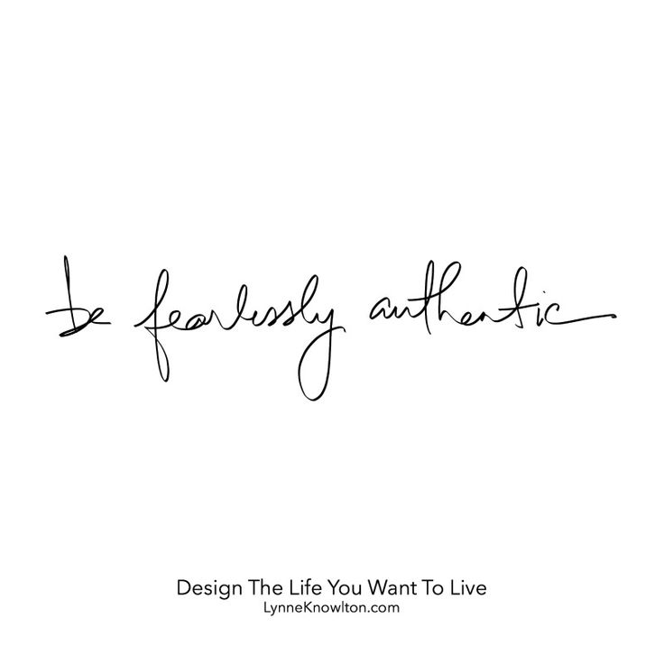 Be fearlessly authentic ...