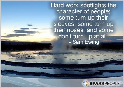 Hard work spotlights the character of people; some turn up their sleeves, some turn up their noses, and some don't turn up at all.