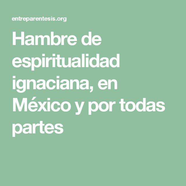 Hambre de espiritualidad ignaciana, en México y por todas partes