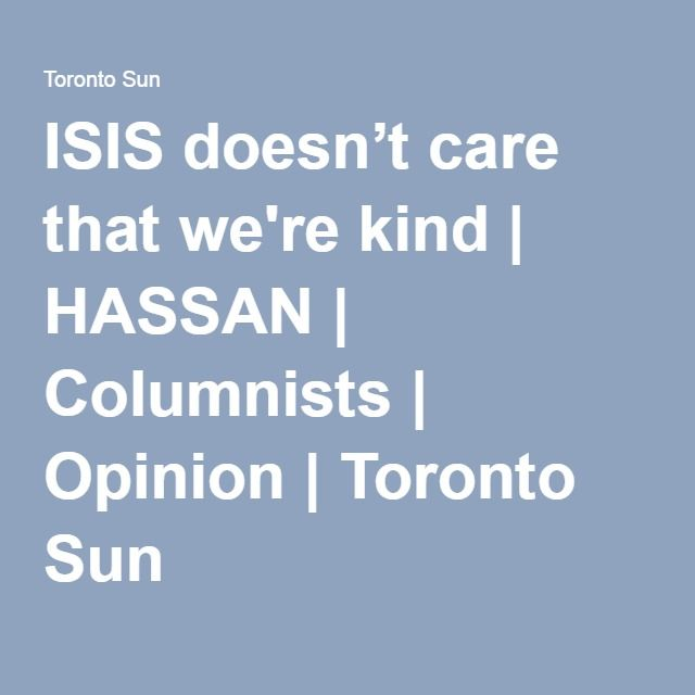 ISIS doesn't care that we're kind | HASSAN | Columnists | Opinion | Toronto Sun